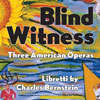 Charles Bernstein, Blind Witness: Three American Operas